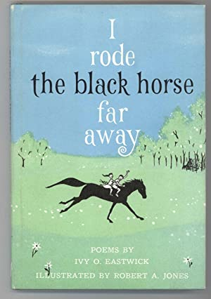 I RODE THE BLACK HORSE FAR AWAY: Eastwick, Ivy O., Illustrated by Robert A. Jones
