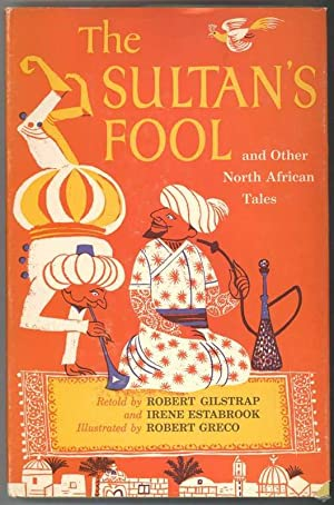 THE SULTAN'S FOOL and Other North African Tales: Gilstrap, Robert and Estabrook, Irene