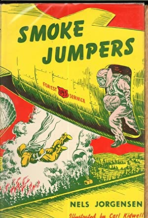 SMOKE JUMPERS: Jorgensen, Nels, Illustrated by Carl Kidwell