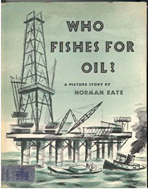 WHO FISHES FOR OIL?: Bate, Norman