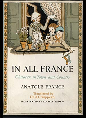 IN ALL FRANCE Children in Town and Country: France, Anotole Translated By A.G. Wippern, Illustrated...