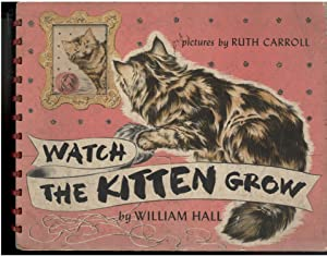 WATCH THE KITTEN GROW: Hall, William, Illustrated by Ruth Carrol