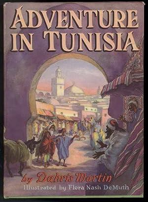 ADVENTURE IN TUNISIA The Fair at Kairwan: Martin, Dahris, Illustrated by Flora Nash DeMuth