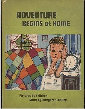 ADVENTURE BEGINS AT HOME: Friskey, Margaret