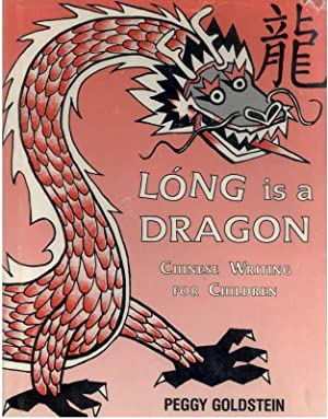 LONG IS A DRAGON Chinese Writing For Children: Goldstein, Peggy