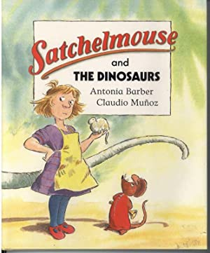 SATCHELMOUSE AND THE DINOSAURS: Barber, Antonia