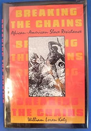BREAKING THE CHAINS African-American Slave Resistance.: Latz, William