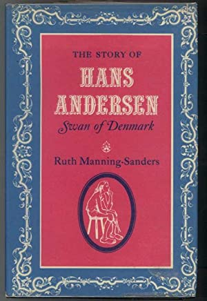 THE STORY OF HANS ANDERSEN, SWAN OF: Manning-Sanders, Ruth, Illustrated