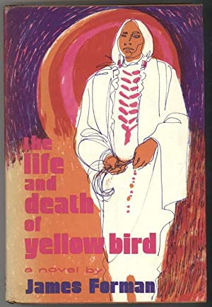 THE LIFE AND DEATH OF YELLOW BIRD.: Forman, James.