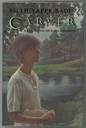 CARVER: Radin, Ruth., Illustrated by Karl Swanson