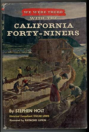 WE WERE THERE WITH THE CALIFORNIA FORTY-NINERS.: Holt, Stephen., Illustrated