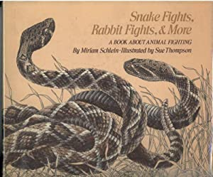 SNAKE FIGHTS, RABBIT FIGHTS, & MORE A Book About Animal Fighting