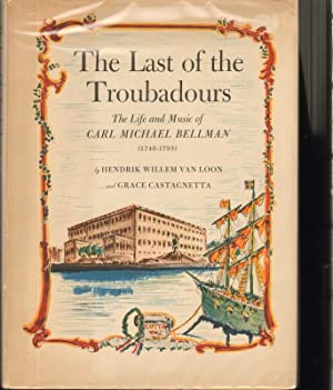 THE LAST OF THE TROUBADOURS The Life and Music of Carl Michael Bellman (1740-1795): Van Loon, ...