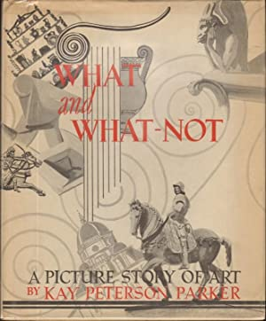WHAT AND WHAT-NOT A Picture Story of: Parker, Kay Peterson