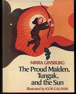 THE PROUD MAIDEN, TUNGAK, AND THE SUN.