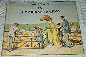 AN EDWARDIAN HOLIDAY: Goodall, John, Illustrated by Author