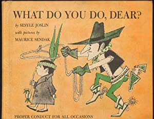 WHAT DO YOU DO, DEAR? Proper Conduct for All Occasions.: Joslin, Sesyle, Illustrated by Maurice ...