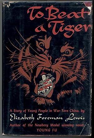 TO BEAT A TIGER: Lewis, Elizabeth Foreman, Illustrated by John Huehnergarth