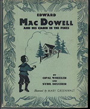 EDWARD MACDOWELL AND HIS CABIN IN THE PINES: Wheeler, Opal & Deucher, Sybil, Illustrated by Mary ...