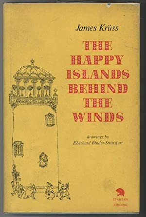 THE HAPPY ISLANDS BEHIND THE WINDS: Kruss, James, Illustrated