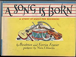 A SONG IS BORN: Fraser, Beatrice & Ferrin, Illustrated by Nora Unwin