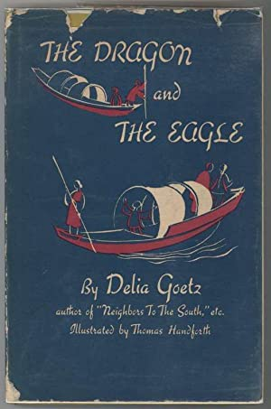 THE DRAGON AND THE EAGLE America Looks at China: Goetz, Delia, Illustrated by Thomas Handforth