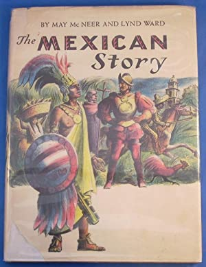 THE MEXICAN STORY: McNeer, May, Illustrated by Ward, Lynd