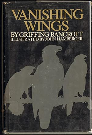 VANISHING WINGS: Bancroft, Griffing., Illustrated by John Hamberger