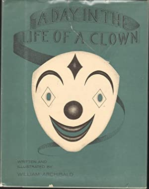 A DAY IN THE LIFE OF A CLOWN: Archibald, William, Illustrated by Author
