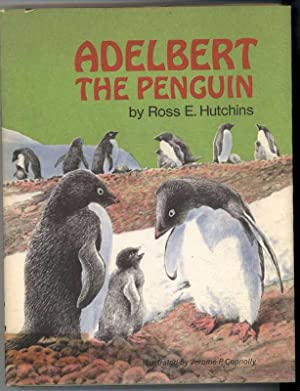 ADELBERT THE PENGUIN: Hutchins, Ross E., Illustrated by Jerome P. Connolly