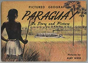 PICTURED GEOGRAPHY PARAGUAY In Story and Pictures: Donaldson, Lois, Illustrated by Kurt Wiese