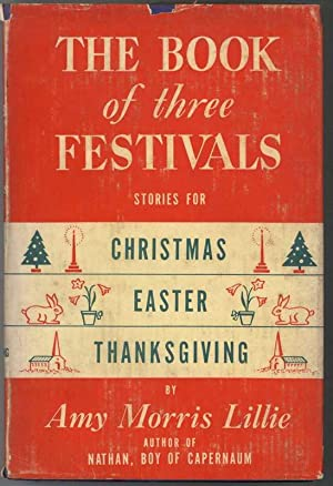 THE BOOK OF THREE FESTIVALS Stories for Christmas, Easter and Thanksgiving