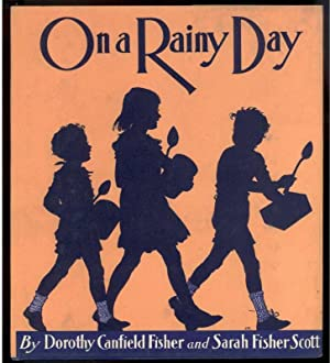 ON A RAINY DAY: Fisher, Dorothy Canfield and Scott, Sarah Fisher, Illustrated by Jessie Gillespie.