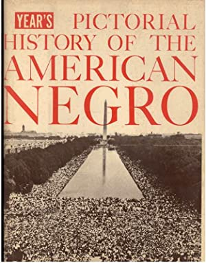 YEAR'S PICTORIAL HISTORY OF THE AMERICAN NEGRO