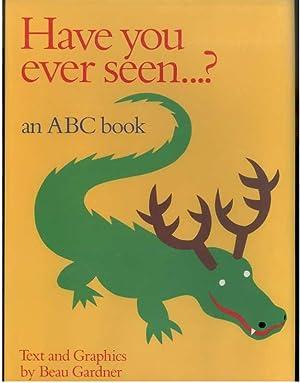 Have You Ever Seen.? an ABC Book: An ABC Book: Gardner, Beau