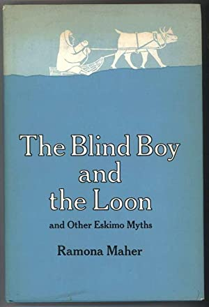 THE BLIND BOY AND THE LOON And Other Eskimo Myths: Maher, Ramona