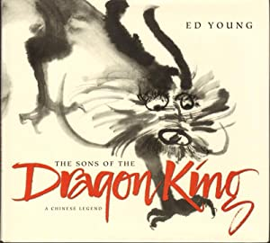 THE SONGS OF THE DRAGON KING: A Chinese Legend: Young, Ed