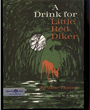 A DRINK FOR LITTLE RED DIKER: Thayer, Jane, Illustrated by W.T. Mars
