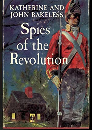 SPIES OF THE REVOLUTION: Bakeless, Katherine and John