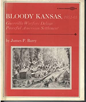 BLOODY KANSAS 1854-1865 Guerrilla Warfare Delays Peaceful American Settlement: Barry, James P.