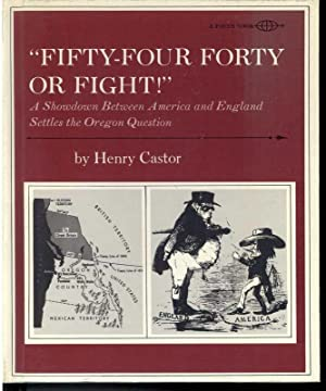 """FIFTY-FOUR FORTY OR FIGHT!"""" A Showdown Between america and England Settles the Oregon Question..."""