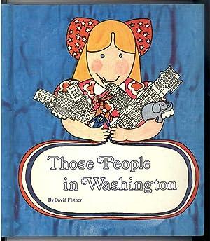 THOSE PEOPLE IN WASHINGTON: Flitner, David, Illustrated by William Neebe