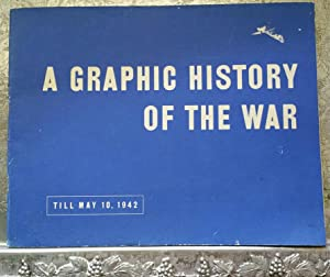 A Graphic History of the War Till May 10, 1942: The United States War Department