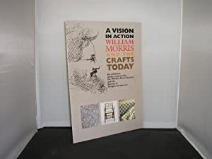 A Vision in Action : William Morris and the Crafts Today, An Exhibition jointly arranged by the W...