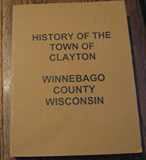 History of the Town of Clayton Winnebago: Winchester Area Historical