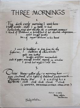 Three Mornings. Whalen, Philip. Good Broadside poem. Reproduction of poem handwritten by Whalen. One of 300 copies signed by the author. 9-5/8 x 12-1/2 inches. Bookseller Peter Howard not