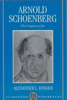 Arnold Schoenberg: The Composer as Jew.: Ringer, Alexander L.