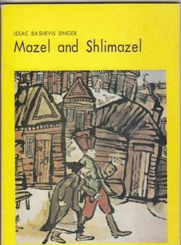 Mazel and Shlimazel.: Singer, Isaac Bashevis.
