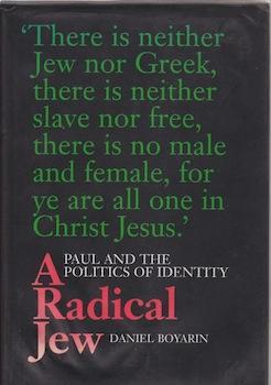 A Radical Jew: Paul and the Politics of Identity.: Boyarin, Daniel.