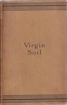 Virgin Soil. (The Novels of Ivan Turgenev, Vol. VI).: Turgenev, Ivan ; Constance Garnett (tr. ).